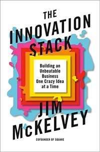 The Innovation Stack: Building an Unbeatable Business One Crazy Idea at a Time (Hardcover)