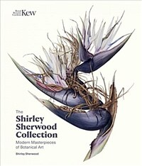 Shirley Sherwood Collection : Botanical Art Over 30 Years (Hardcover)