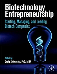 Biotechnology Entrepreneurship: Starting, Managing, and Leading Biotech Companies (Hardcover)