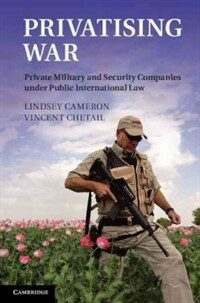 Privatizing war : private military and security companies under public international law