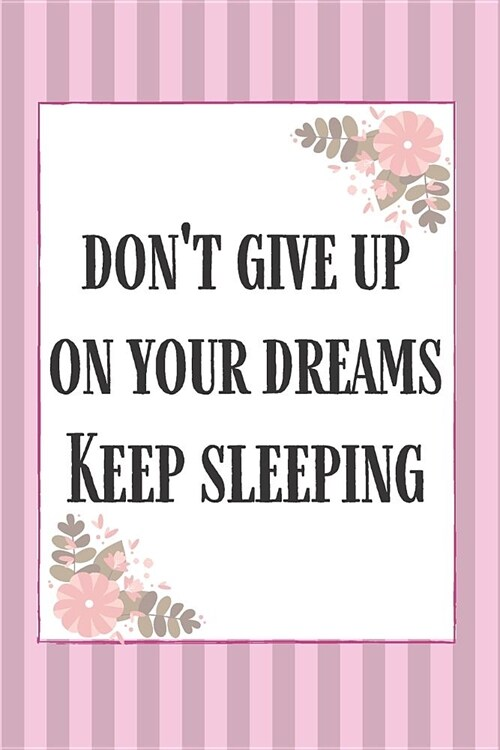Dont Give Up On Your Dreams Keep Sleeping: Cute Line Journal Notebook Composition book for women to write in (Paperback)