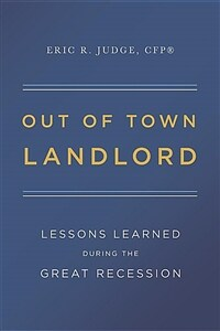 Out of town landlord : lessons learned during the great recession