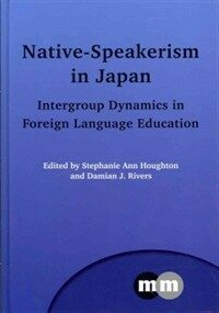Native-speakerism in Japan : intergroup dynamics in foreign language education