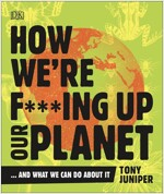 How We're F***ing Up Our Planet : And What We Can Do About It (Paperback)