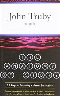 The Anatomy of Story: 22 Steps to Becoming a Master Storyteller (Paperback)