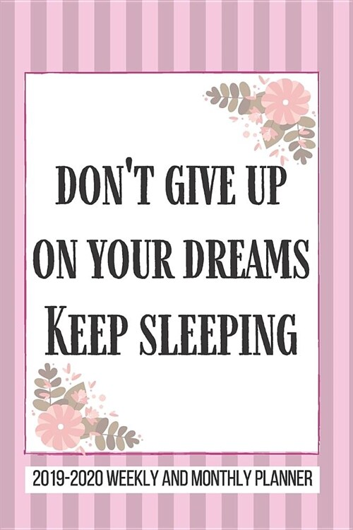 Dont Give Up on Your dreams Keep Sleeping 2019-2020 Weekly And Monthly Planner: 2019-2020 Academic Planner Lesson Planner August 2019 through to July (Paperback)