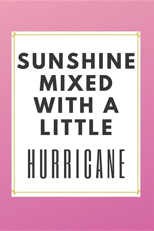 Sunshine Mixed With A Little Hurricane: Cute Journals To Write In For Women Gag Gifts for Women Funny (Paperback)