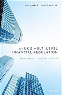 The UK and multi-level financial regulation : from post-crisis reform to Brexit