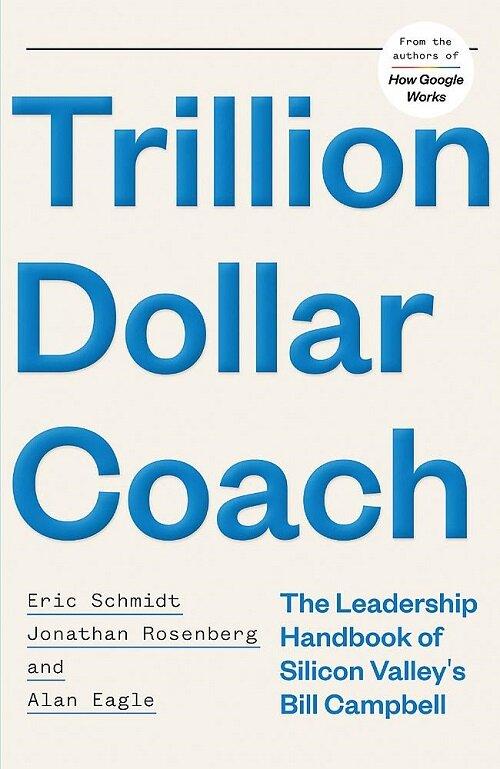 Trillion Dollar Coach : The Leadership Handbook of Silicon Valleys Bill Campbell (Paperback)