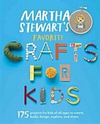 Martha Stewarts Favorite Crafts for Kids: 175 Projects for Kids of All Ages to Create, Build, Design, Explore, and Share (Paperback)