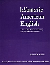 Idiomatic American English: A Step-By-Step Workbook for Learning Everyday American Expressions (Paperback, 2)