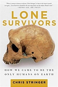 Lone Survivors: How We Came to Be the Only Humans on Earth (Paperback)