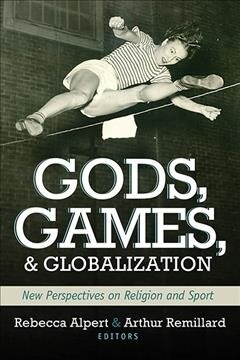Gods, Games, and Globilization: New Perspectives on Religion and Sport (Paperback)