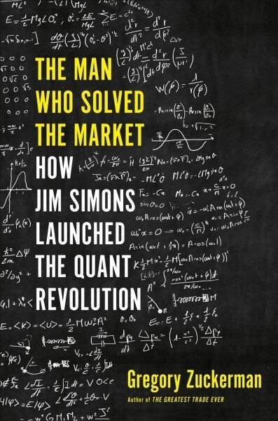 The Man Who Solved the Market : How Jim Simons Launched the Quant Revolution (Paperback)