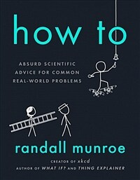 How To : Absurd Scientific Advice for Common Real-World Problems (Paperback)