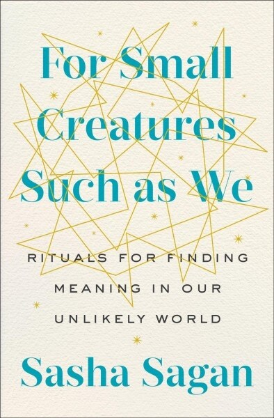 For Small Creatures Such as We : Rituals for Finding Meaning in Our Unlikely World (Paperback)