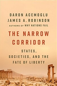 The Narrow Corridor : States, Societies, and the Fate of Liberty (Paperback)