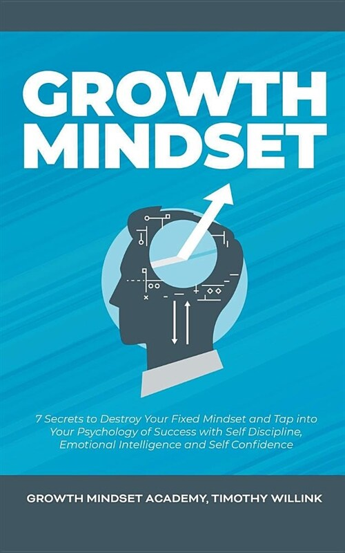Growth Mindset: 7 Secrets to Destroy Your Fixed Mindset and Tap into Your Psychology of Success with Self Discipline, Emotional Intell (Paperback)