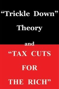`trickle Down Theory` and `tax Cuts for the Rich` (Paperback)