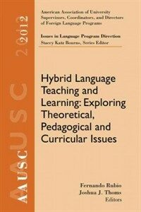 Hybrid language teaching and learning : exploring theoretical, pedagogical and curricular issues