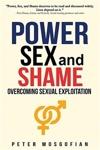 Power Sex and Shame: Overcoming Sexual Exploitation (Paperback)