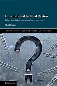 International judicial review : when should international courts intervene? / 1