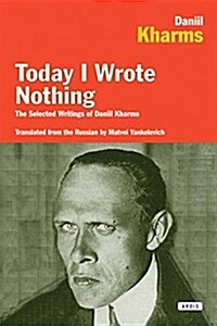Today I Wrote Nothing: The Selected Writings of Daniil Kharms (Paperback)
