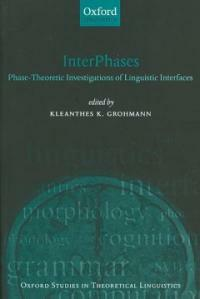 InterPhases : phase-theoretic investigations of linguistic interfaces