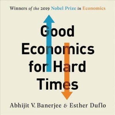 Good Economics for Hard Times: Better Answers to Our Biggest Problems (Audio CD, Library)