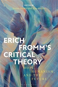 Erich Fromm's critical theory : hope, humanism, and the future