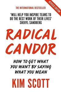 Radical Candor : Fully Revised and Updated Edition: How to Get What You Want by Saying What You Mean (Paperback)