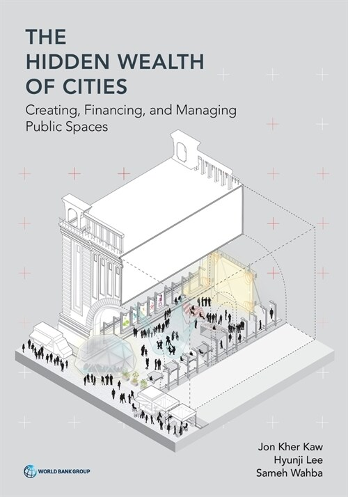 The Hidden Wealth of Cities: Creating, Financing, and Managing Public Spaces (Paperback)