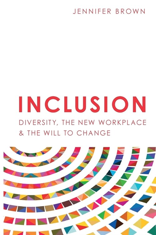 Inclusion: Diversity, The New Workplace & The Will To Change (Paperback)