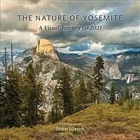 The Nature of Yosemite 2021 Calendar: A Visual Journey (Wall)