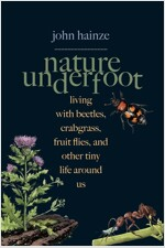 Nature Underfoot: Living with Beetles, Crabgrass, Fruit Flies, and Other Tiny Life Around Us (Hardcover)