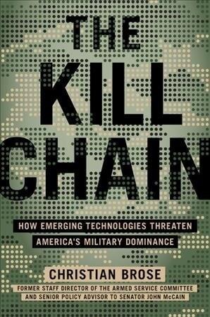 The Kill Chain: Defending America in the Future of High-Tech Warfare (Hardcover)