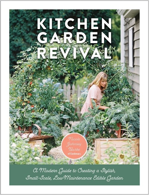 Kitchen Garden Revival: A Modern Guide to Creating a Stylish Small-Scale, Low-Maintenance Edible Garden (Hardcover)