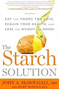 The Starch Solution: Eat the Foods You Love, Regain Your Health, and Lose the Weight for Good! (Paperback)