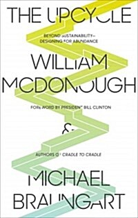 The Upcycle: Beyond Sustainability - Designing for Abundance (Paperback)