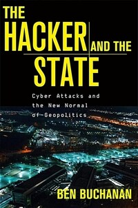 The hacker and the state : cyber attacks and the new normal of geopolitics