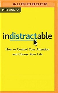 Indistractable: How to Control Your Attention and Choose Your Life (MP3 CD)