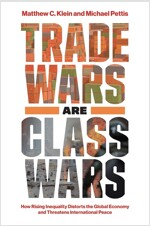 Trade Wars Are Class Wars: How Rising Inequality Distorts the Global Economy and Threatens International Peace (Hardcover)