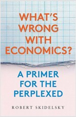 What's Wrong with Economics?: A Primer for the Perplexed (Hardcover)