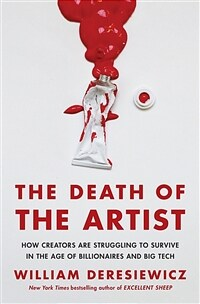 The death of the artist : how creators are struggling to survive in the age of billionaires and big tech / First edition