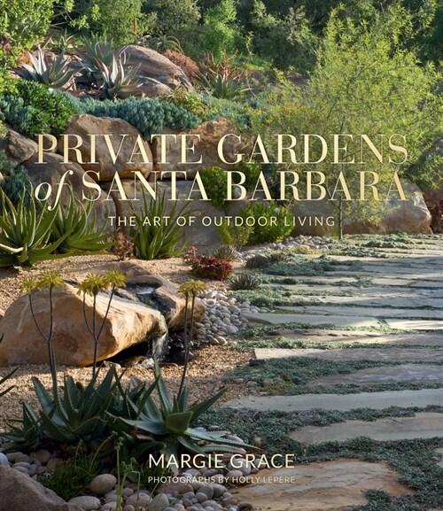 Private Gardens of Santa Barbara: The Art of Outdoor Living (Hardcover)