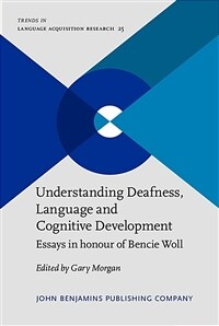 Understanding deafness, language, and cognitive development : essays in honour of Bencie Woll