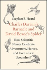 Charles Darwin's Barnacle and David Bowie's Spider: How Scientific Names Celebrate Adventurers, Heroes, and Even a Few Scoundrels (Hardcover)
