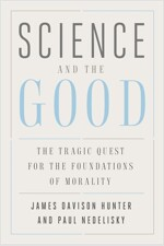 Science and the Good: The Tragic Quest for the Foundations of Morality (Paperback)