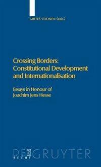 Crossing borders : constitutional development and internationalisation : essays in honour of Joachim Jens Hesse