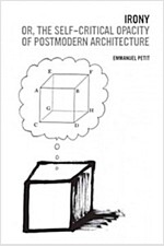 Irony; Or, the Self-Critical Opacity of Postmodern Architecture (Hardcover)